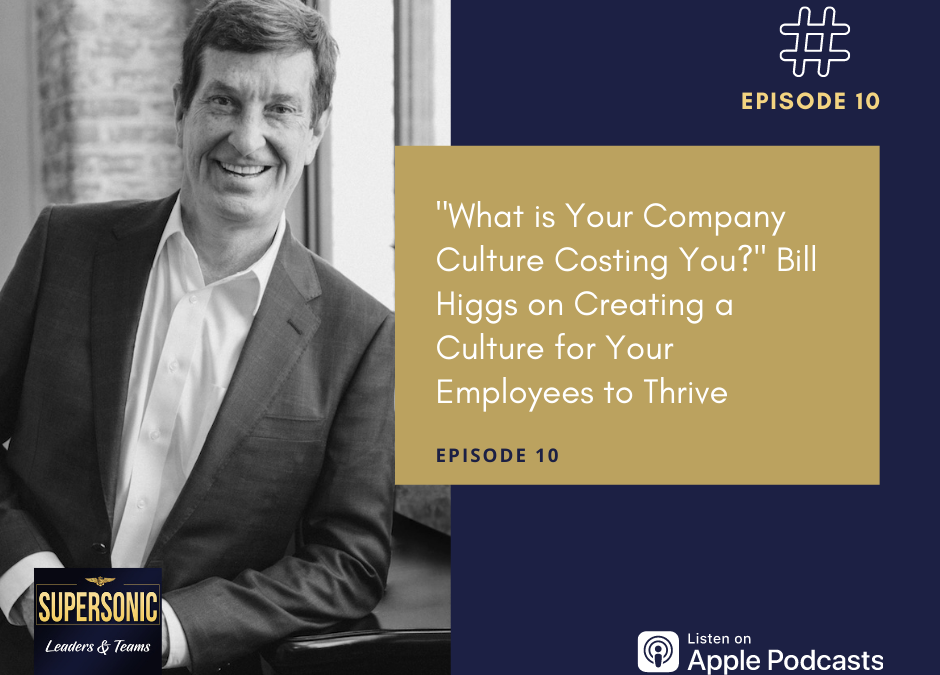 """Ep 10: """"What Is Your Company Culture Costing You?"""" Bill Higgs on Creating a Culture for Your Employees to Thrive"""