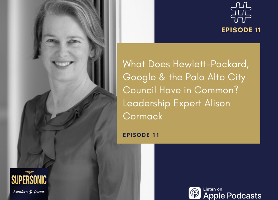 Ep 11: What Does Hewlett-Packard, Google & the Palo Alto City Council Have in Common? Leadership Expert Alison Cormack
