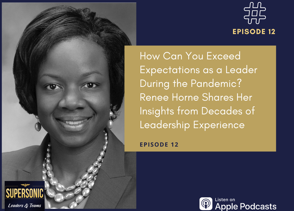 Ep 12: How Can You Exceed Expectations as a Leader During the Pandemic? Renee Horne Shares Her Insights from Decades of Leadership Experience