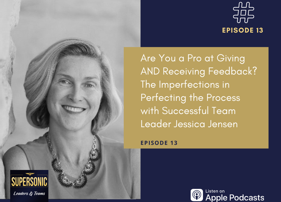 Ep 13: Are You a Pro at Giving AND Receiving Constructive Feedback? The Imperfections in Perfecting the Process with Successful Team Leader Jessica Jensen