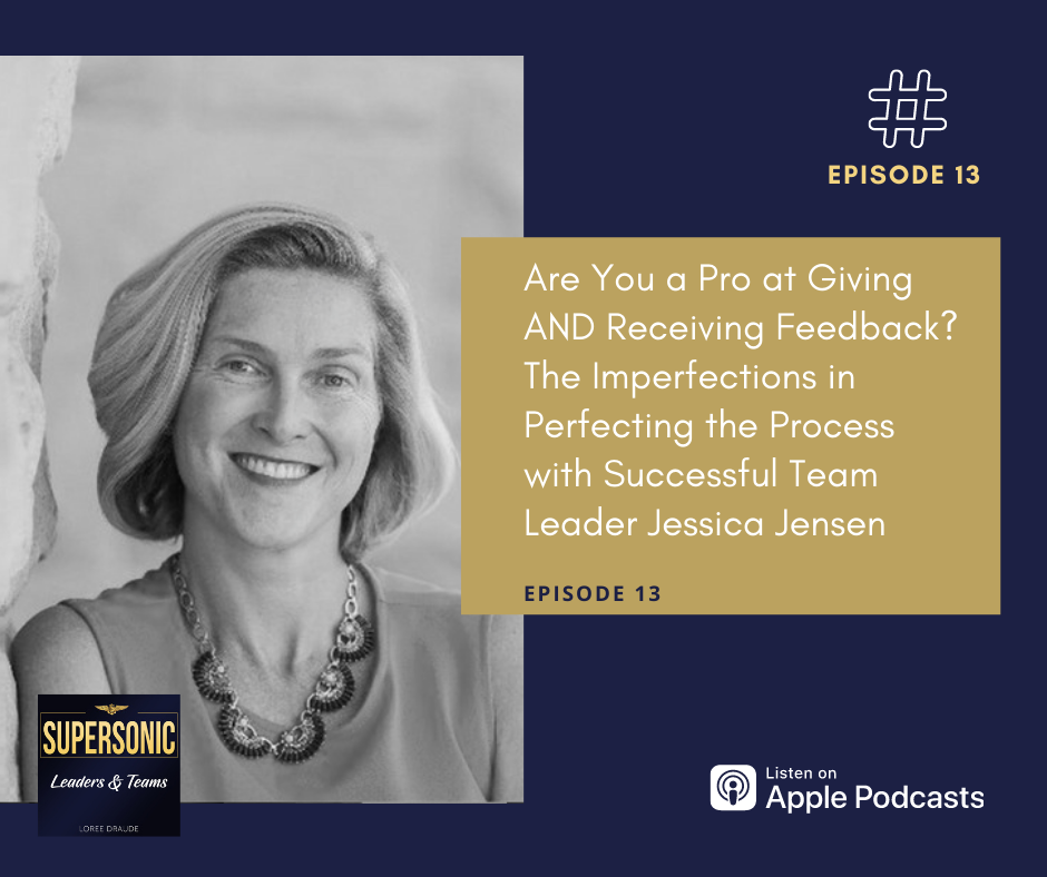 Are You a Pro at Giving AND Receiving Constructive Feedback? The Imperfections in Perfecting the Process with Successful Team Leader Jessica Jensen