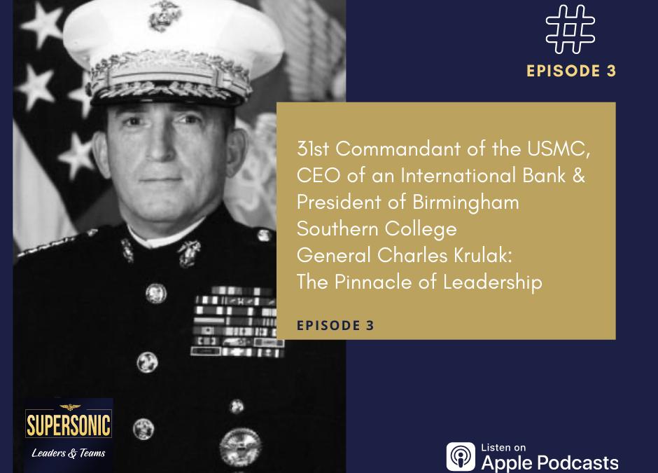 Ep 3: General Charles Krulak: The Pinnacle of Leadership
