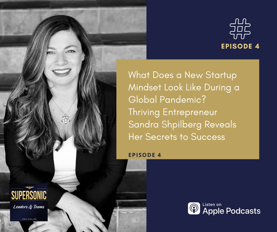 What Does a New Startup Mindset Look Like During a Global Pandemic?  Thriving Entrepreneur Sandra Shpilberg Reveals Her Secrets to Success