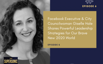 Ep 6: Facebook Executive & City Councilwoman Giselle Hale Shares Strategies for Our Brave New 2020 World