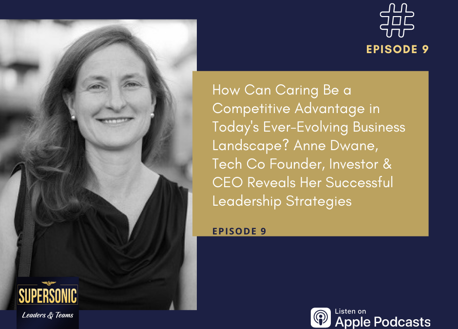 Ep 9: How Can Caring Be a Competitive Advantage in Today's Ever-Evolving Business Landscape with Anne Dwane