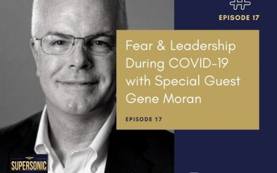 Ep 17: Fear & Leadership During COVID-19 with Special Guest Gene Moran
