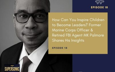 Ep 18: How Can You Inspire Children to Become Leaders? Former Marine Corps Officer & Retired FBI Agent MK Palmore Shares His Insights