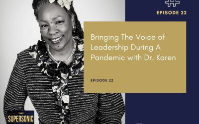Ep 22: Bringing The Voice of Leadership During A Pandemic with Dr. Karen