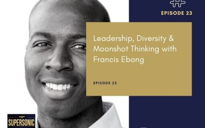 Ep 23: Leadership, Diversity & Moonshot Thinking with Francis Ebong